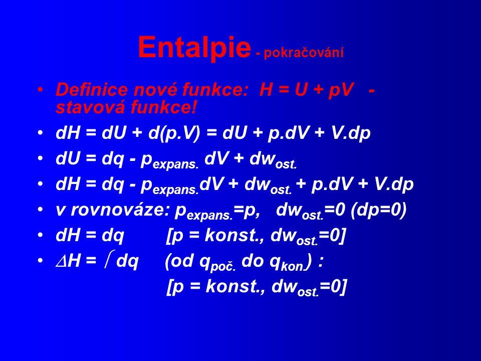 Entalpie - pokračování Definice nové funkce: H = U + pV - stavová funkce.