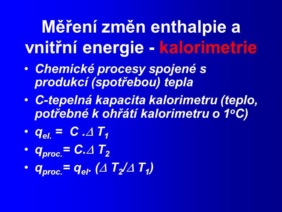 Měření změn enthalpie a vnitřní energie - kalorimetrie Chemické procesy spojené s produkcí (spotřebou) tepla C-tepelná kapacita kalorimetru (teplo, potřebné k ohřátí kalorimetru o 1 o C) q el.