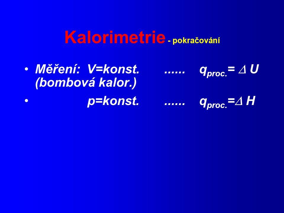 Kalorimetrie - pokračování Měření: V=konst.......q proc.