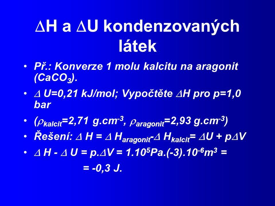  H a  U kondenzovaných látek Př.: Konverze 1 molu kalcitu na aragonit (CaCO 3 ).