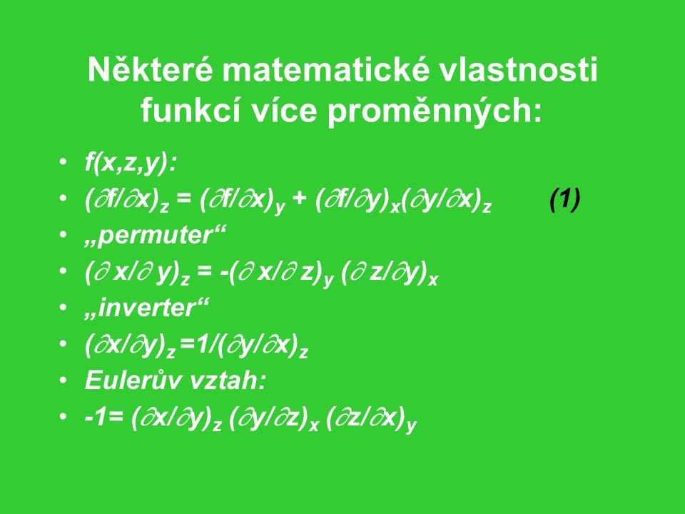 """Některé matematické vlastnosti funkcí více proměnných: f(x,z,y): (  f/  x) z = (  f/  x) y + (  f/  y) x (  y/  x) z (1) """"permuter (  x/  y) z = -(  x/  z) y (  z/  y) x """"inverter (  x/  y) z =1/(  y/  x) z Eulerův vztah: -1= (  x/  y) z (  y/  z) x (  z/  x) y"""
