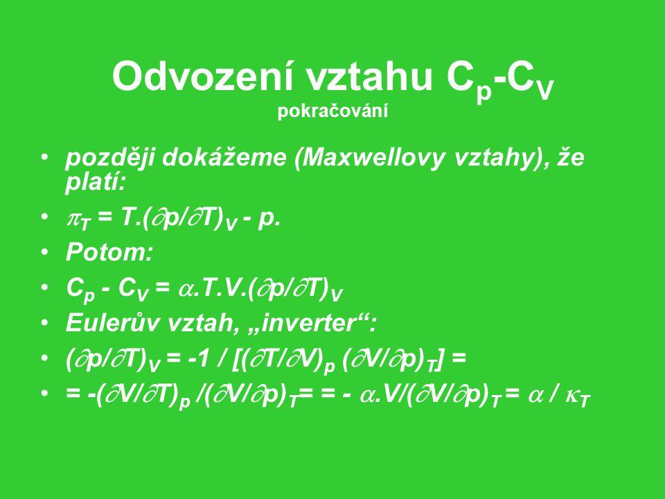 Odvození vztahu C p -C V pokračování později dokážeme (Maxwellovy vztahy), že platí:  T = T.(  p/  T) V - p.
