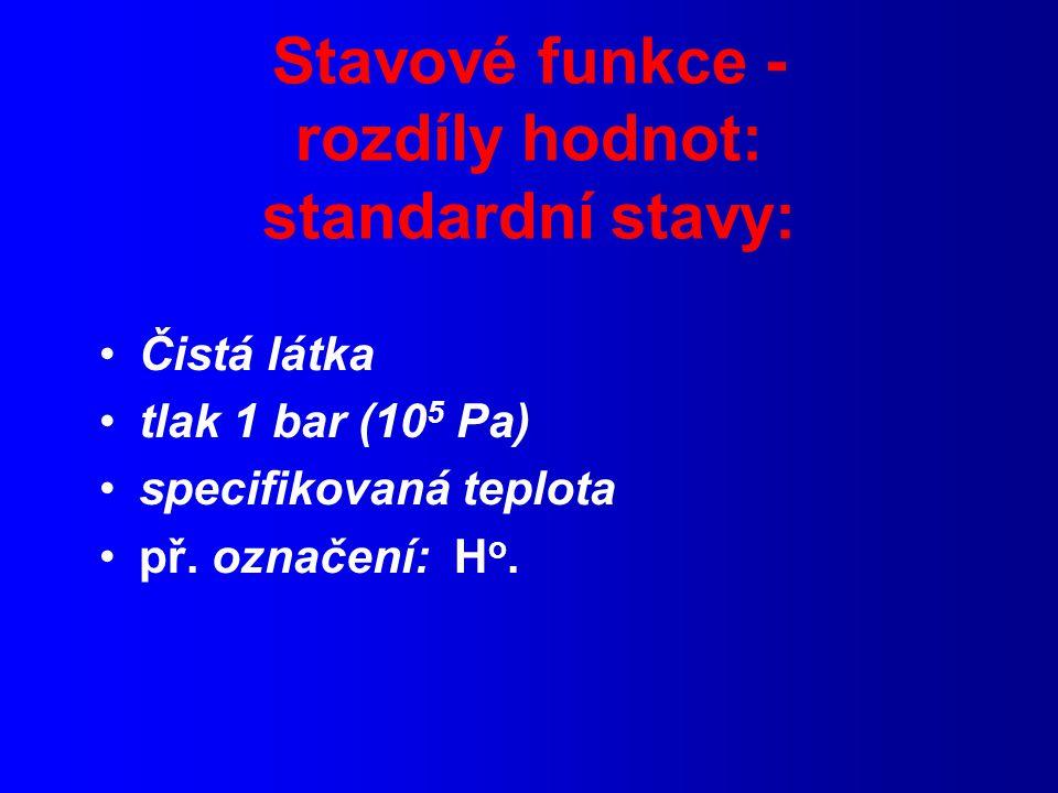 Stavové funkce - rozdíly hodnot: standardní stavy: Čistá látka tlak 1 bar (10 5 Pa) specifikovaná teplota př.
