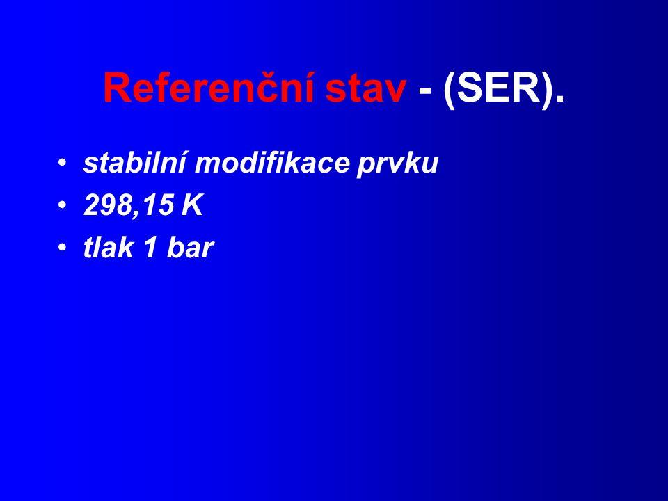 Referenční stav - (SER). stabilní modifikace prvku 298,15 K tlak 1 bar