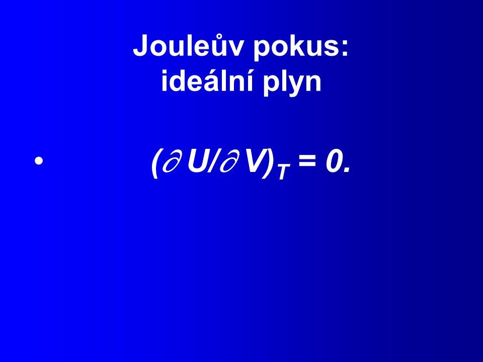 Jouleův pokus: ideální plyn (  U/  V) T = 0.