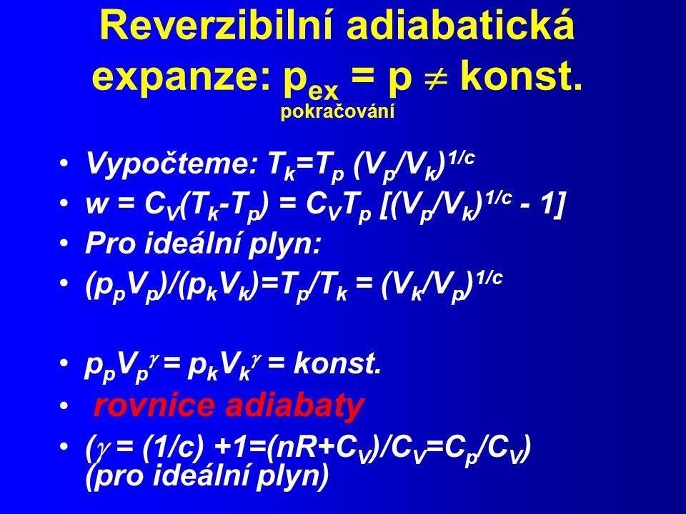 Reverzibilní adiabatická expanze: p ex = p  konst.