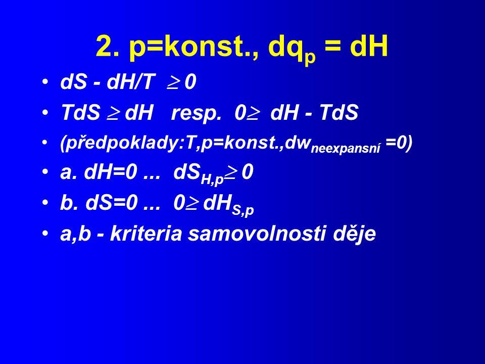 2.p=konst., dq p = dH dS - dH/T  0 TdS  dH resp.