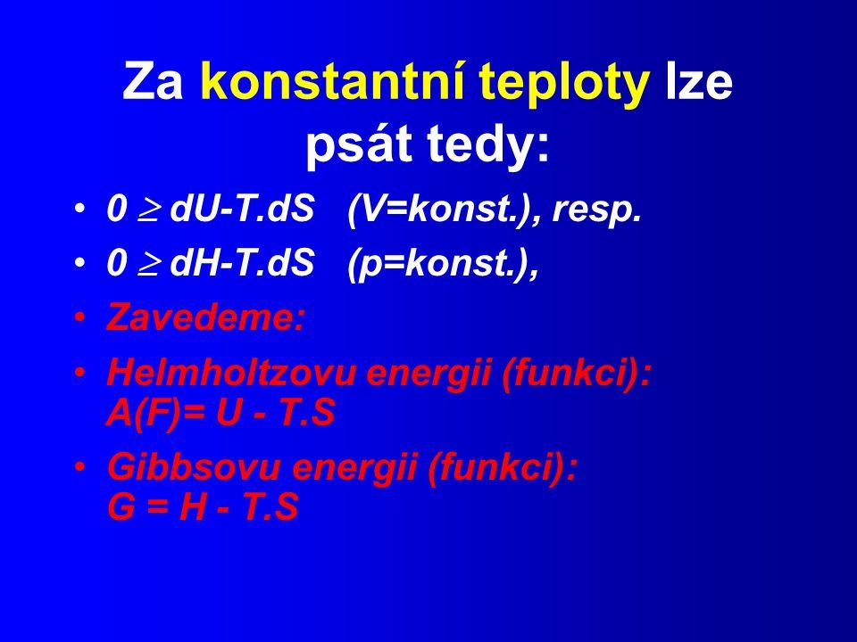 Za konstantní teploty lze psát tedy: 0  dU-T.dS (V=konst.), resp.
