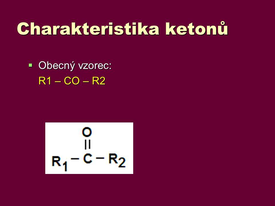 Charakteristika ketonů  Obecný vzorec: R1 – CO – R2