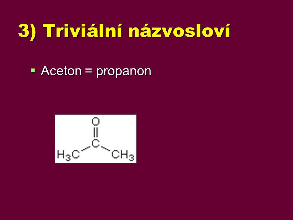 3) Triviální názvosloví  Aceton = propanon