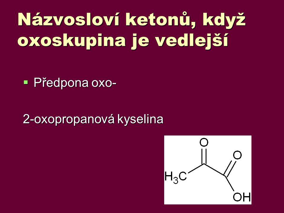 Názvosloví ketonů, když oxoskupina je vedlejší  Předpona oxo- 2-oxopropanová kyselina