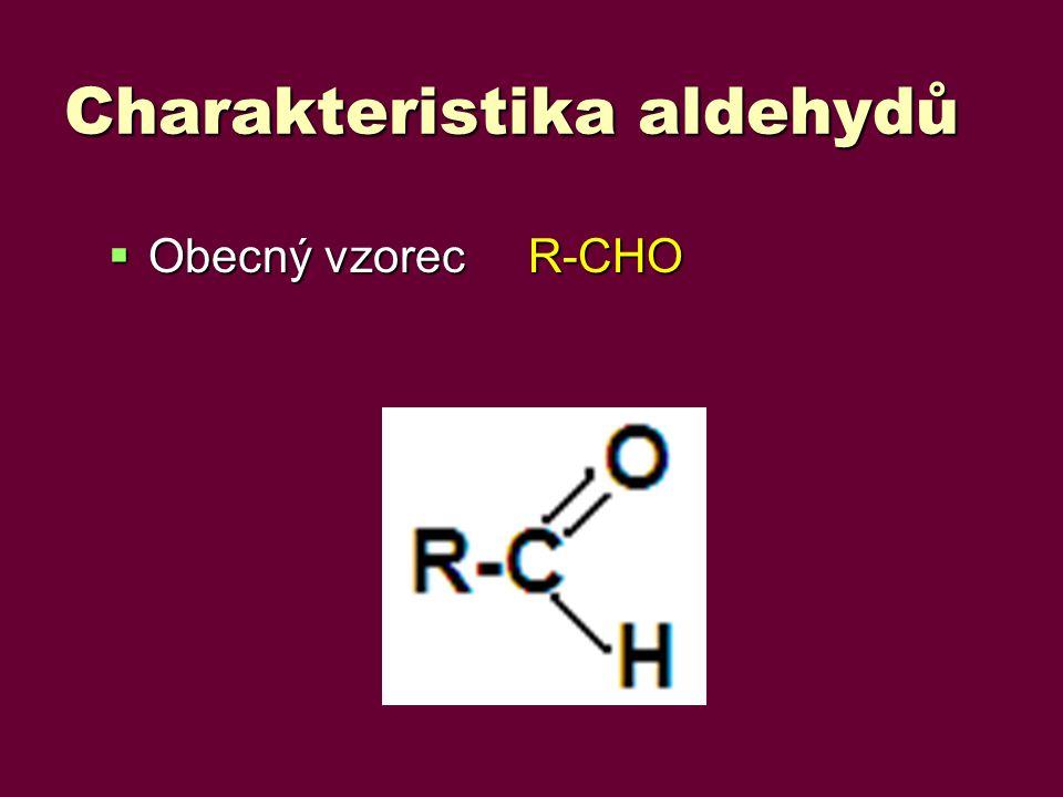 Charakteristika aldehydů  Obecný vzorec R-CHO