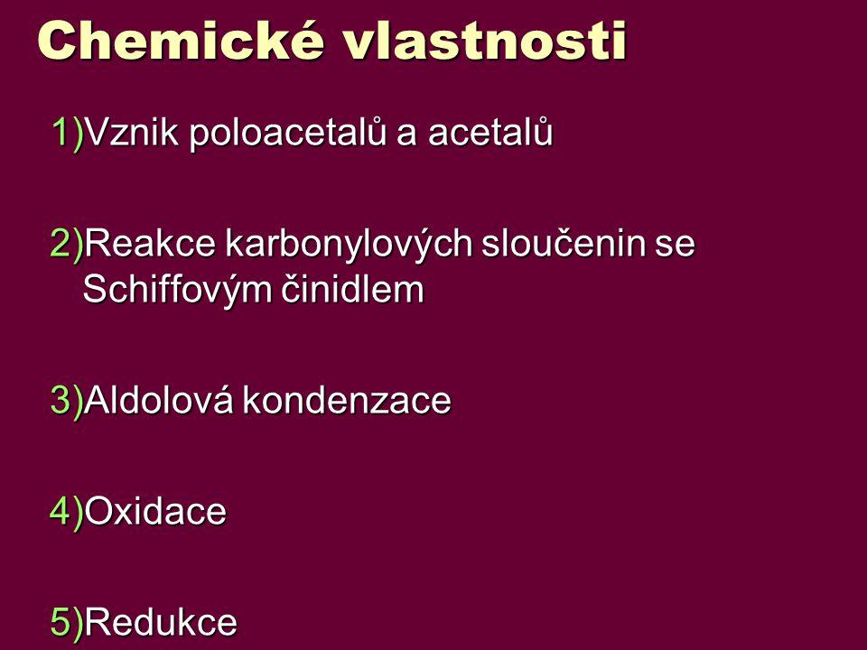 Chemické vlastnosti 1)Vznik poloacetalů a acetalů 2)Reakce karbonylových sloučenin se Schiffovým činidlem 3)Aldolová kondenzace 4)Oxidace 5)Redukce
