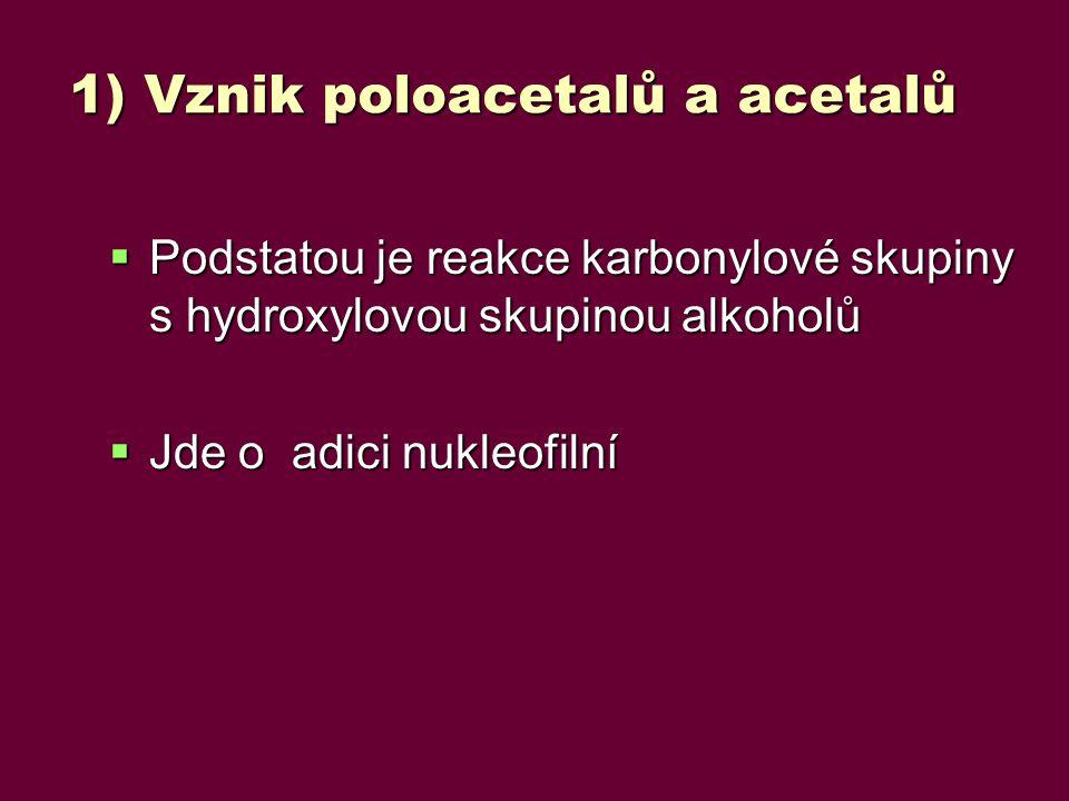 1) Vznik poloacetalů a acetalů  Podstatou je reakce karbonylové skupiny s hydroxylovou skupinou alkoholů  Jde o adici nukleofilní