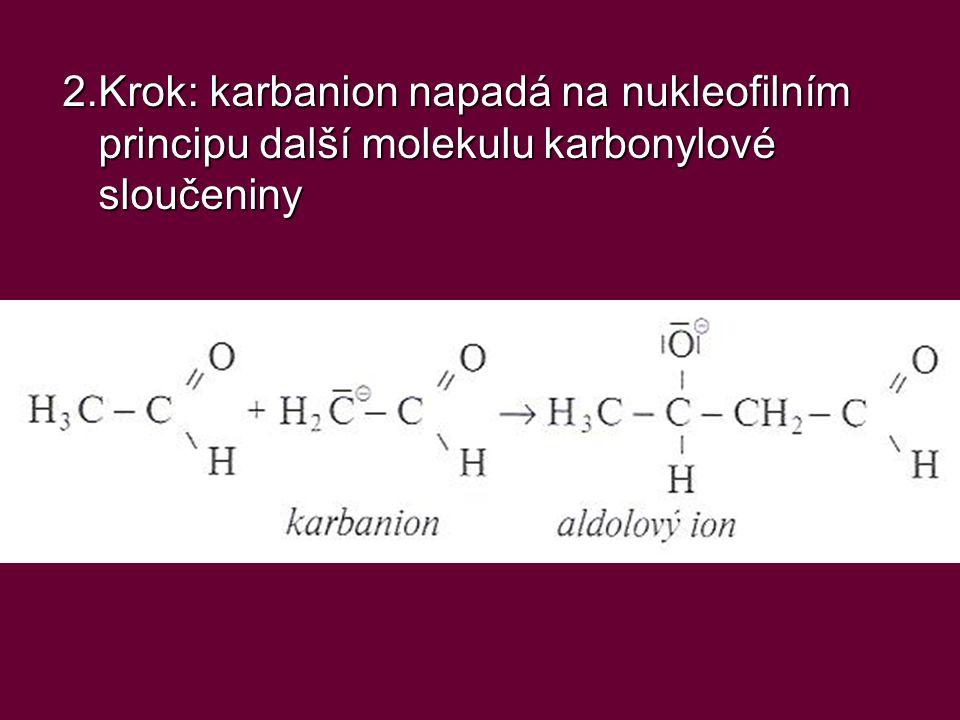 2.Krok: karbanion napadá na nukleofilním principu další molekulu karbonylové sloučeniny