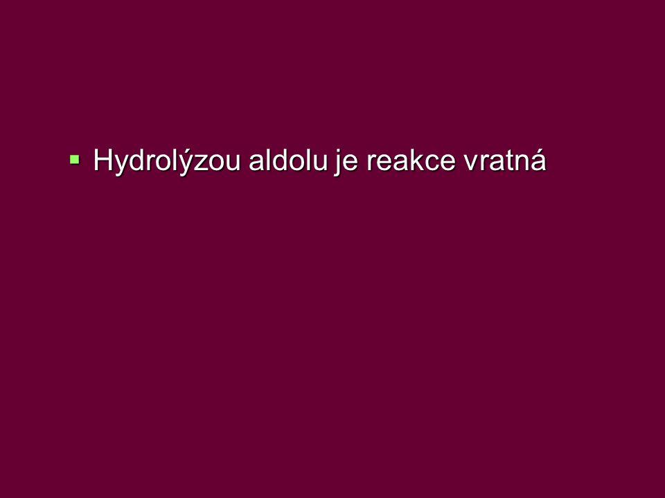  Hydrolýzou aldolu je reakce vratná