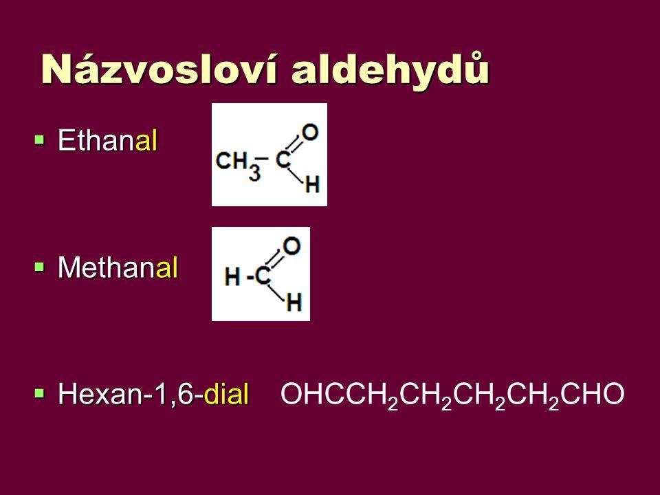Názvosloví aldehydů  Ethanal  Methanal  Hexan-1,6-dial  Hexan-1,6-dial OHCCH 2 CH 2 CH 2 CH 2 CHO