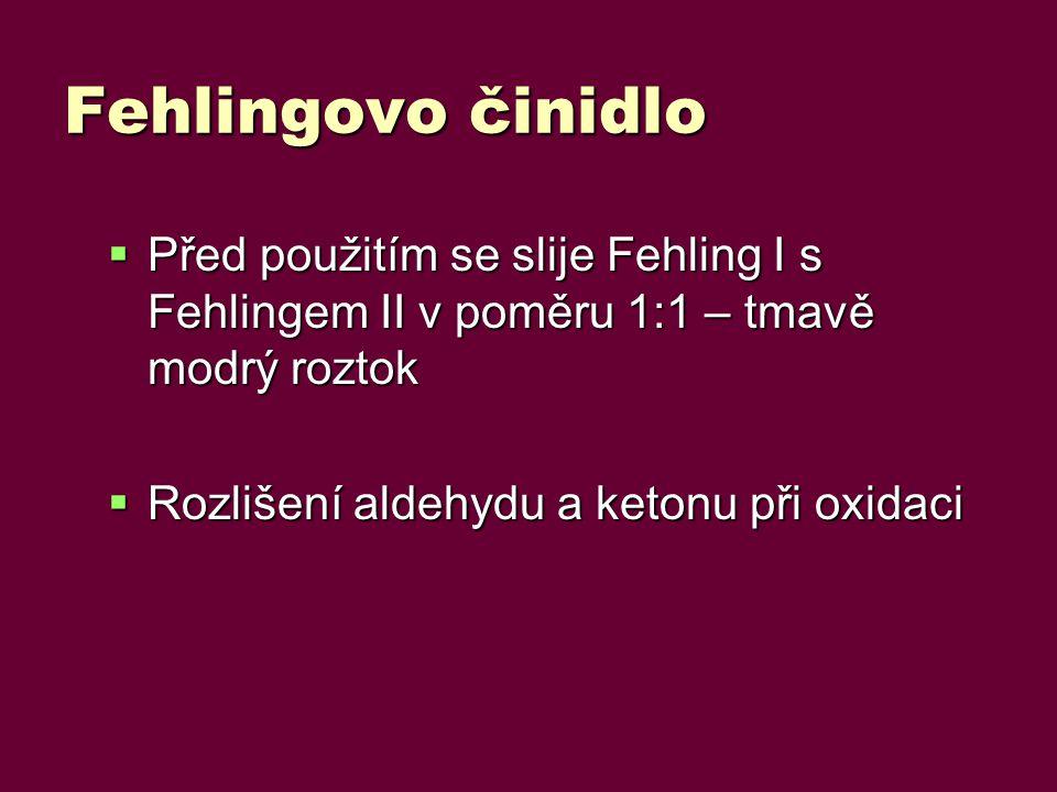 Fehlingovo činidlo  Před použitím se slije Fehling I s Fehlingem II v poměru 1:1 – tmavě modrý roztok  Rozlišení aldehydu a ketonu při oxidaci