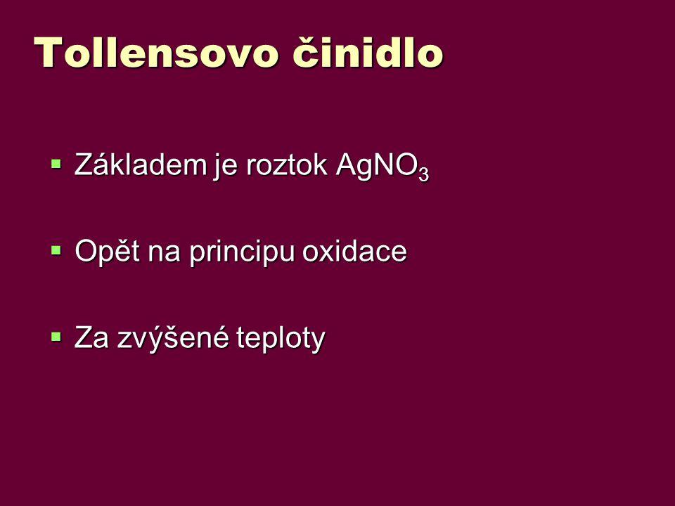 Tollensovo činidlo  Základem je roztok AgNO 3  Opět na principu oxidace  Za zvýšené teploty
