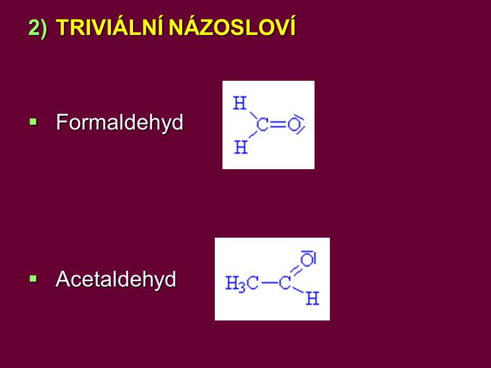 2)TRIVIÁLNÍ NÁZOSLOVÍ  Formaldehyd  Acetaldehyd