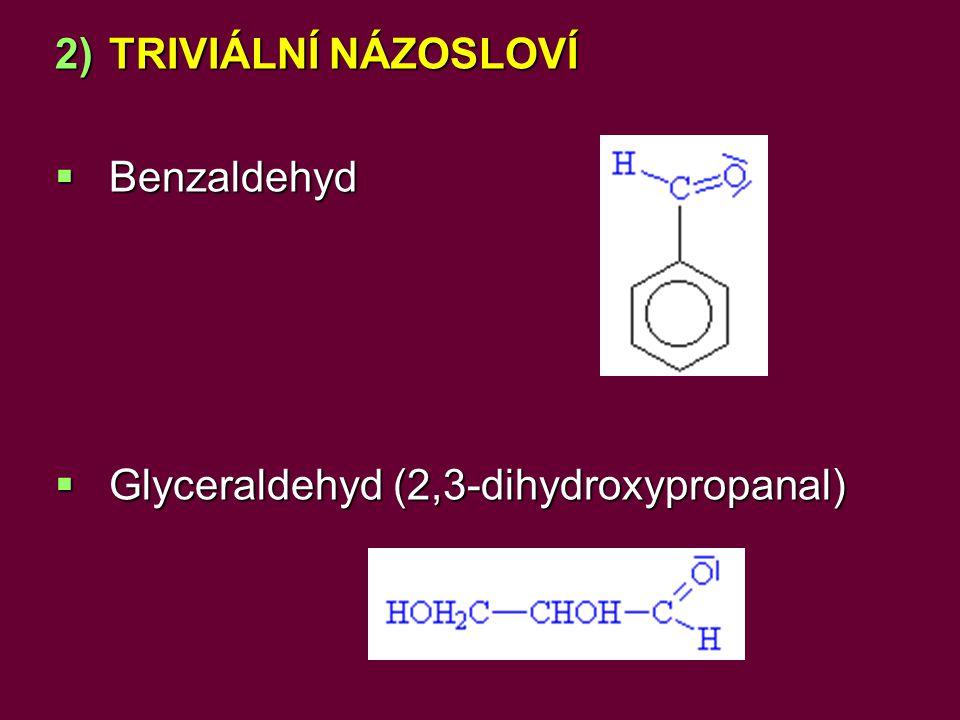 2)TRIVIÁLNÍ NÁZOSLOVÍ  Benzaldehyd  Glyceraldehyd (2,3-dihydroxypropanal)