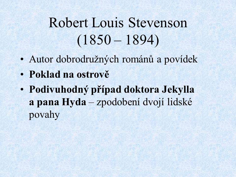 Robert Louis Stevenson (1850 – 1894) Autor dobrodružných románů a povídek Poklad na ostrově Podivuhodný případ doktora Jekylla a pana Hyda – zpodobení dvojí lidské povahy
