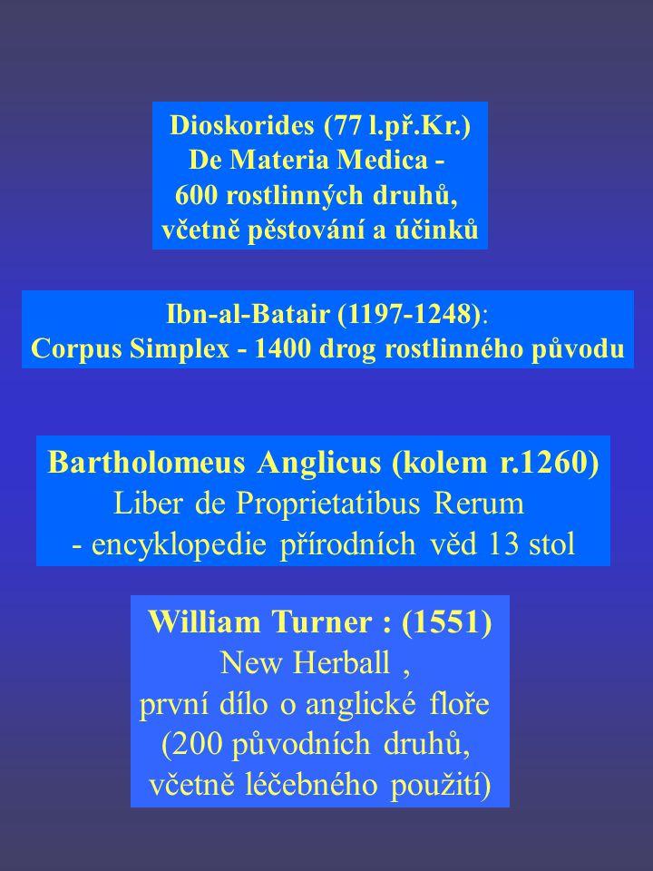 Dioskorides (77 l.př.Kr.) De Materia Medica - 600 rostlinných druhů, včetně pěstování a účinků Ibn-al-Batair (1197-1248): Corpus Simplex - 1400 drog rostlinného původu Bartholomeus Anglicus (kolem r.1260) Liber de Proprietatibus Rerum - encyklopedie přírodních věd 13 stol William Turner : (1551) New Herball, první dílo o anglické floře (200 původních druhů, včetně léčebného použití)