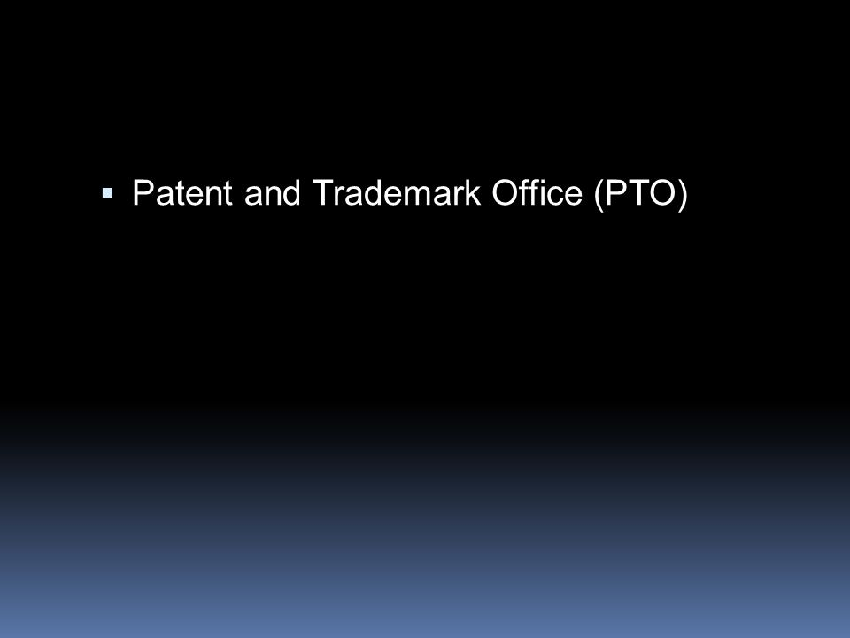  Patent and Trademark Office (PTO)