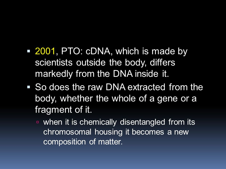  2001, PTO: cDNA, which is made by scientists outside the body, differs markedly from the DNA inside it.  So does the raw DNA extracted from the bod