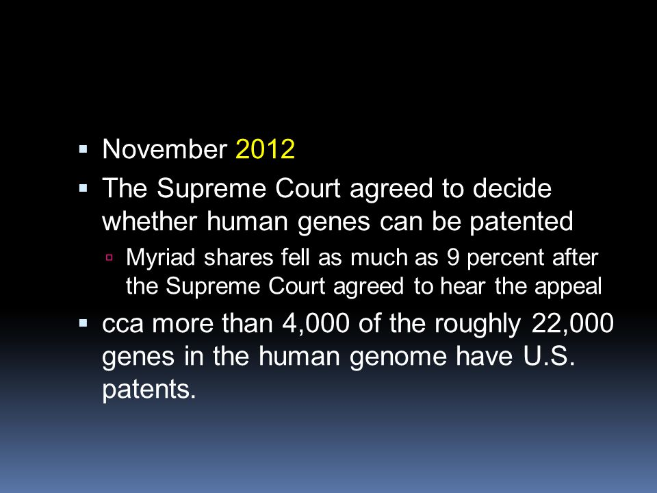  November 2012  The Supreme Court agreed to decide whether human genes can be patented  Myriad shares fell as much as 9 percent after the Supreme C