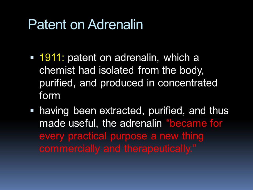 Patent na Adrenalin 1911: byl patentován adrenalin, který chemici iziolovali z těla člověka, pročistili a produkovali v koncentrované podobě.