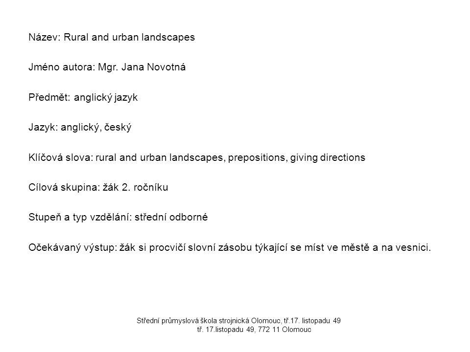 Název: Rural and urban landscapes Jméno autora: Mgr. Jana Novotná Předmět: anglický jazyk Jazyk: anglický, český Klíčová slova: rural and urban landsc