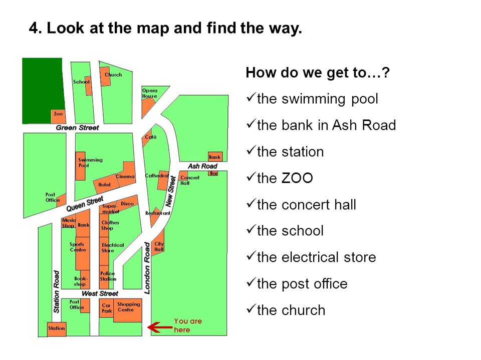 4. Look at the map and find the way. How do we get to….