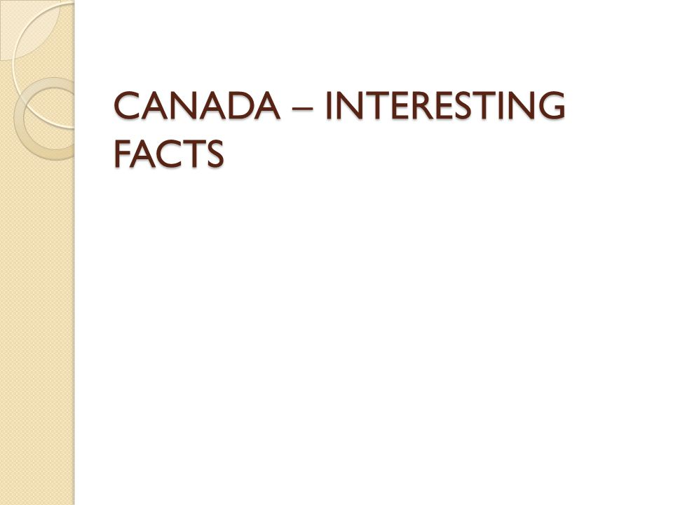 CANADA – INTERESTING FACTS
