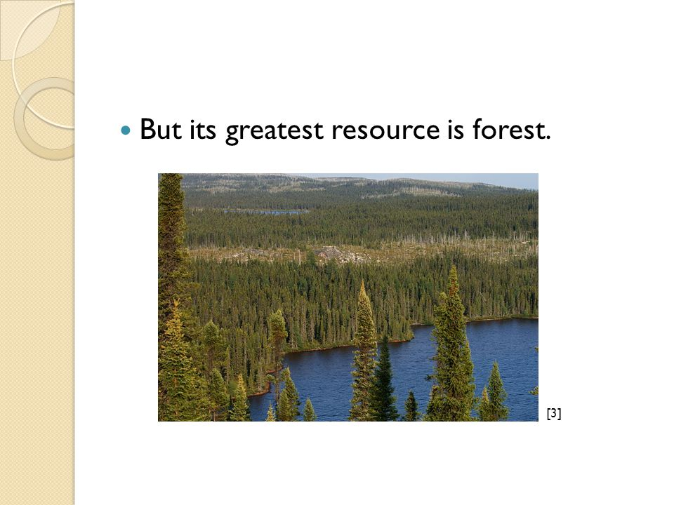 But its greatest resource is forest. [3][3]