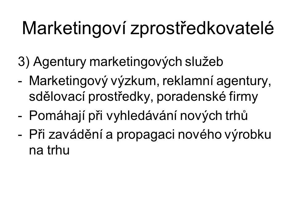 Marketingoví zprostředkovatelé 3) Agentury marketingových služeb -Marketingový výzkum, reklamní agentury, sdělovací prostředky, poradenské firmy -Pomá