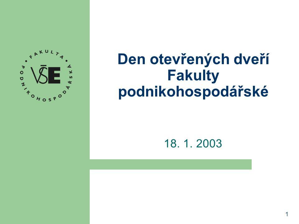 1 Den otevřených dveří Fakulty podnikohospodářské 18. 1. 2003