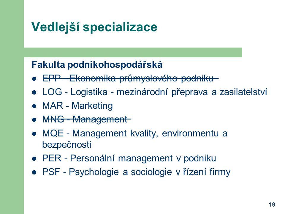 19 Fakulta podnikohospodářská EPP - Ekonomika průmyslového podniku LOG - Logistika - mezinárodní přeprava a zasilatelství MAR - Marketing MNG - Manage
