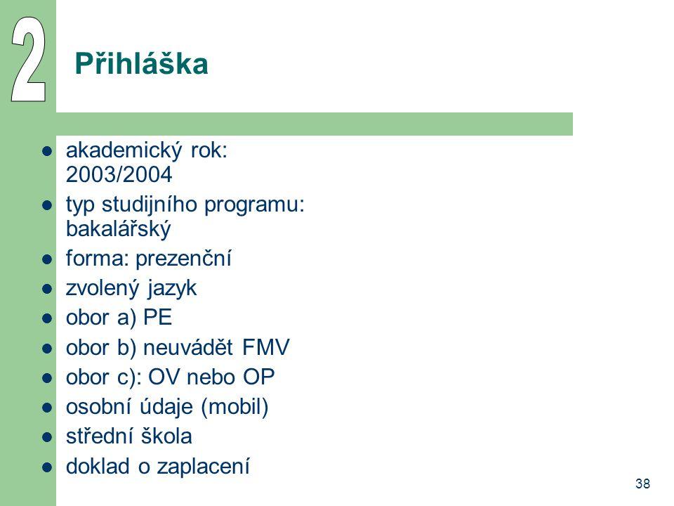 38 Přihláška akademický rok: 2003/2004 typ studijního programu: bakalářský forma: prezenční zvolený jazyk obor a) PE obor b) neuvádět FMV obor c): OV