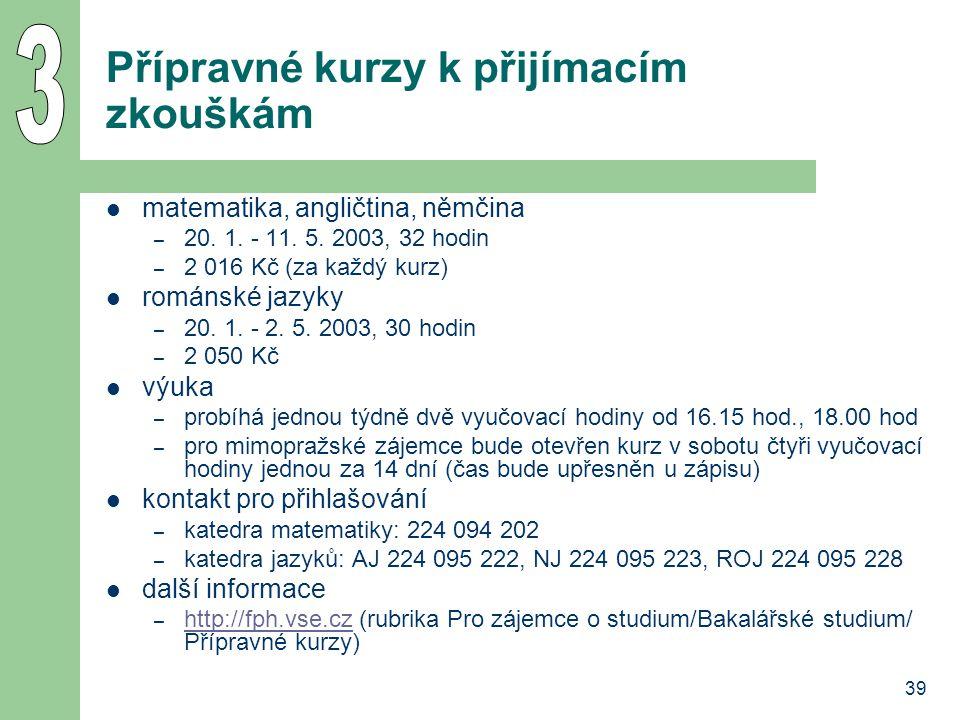 39 Přípravné kurzy k přijímacím zkouškám matematika, angličtina, němčina – 20. 1. - 11. 5. 2003, 32 hodin – 2 016 Kč (za každý kurz) románské jazyky –