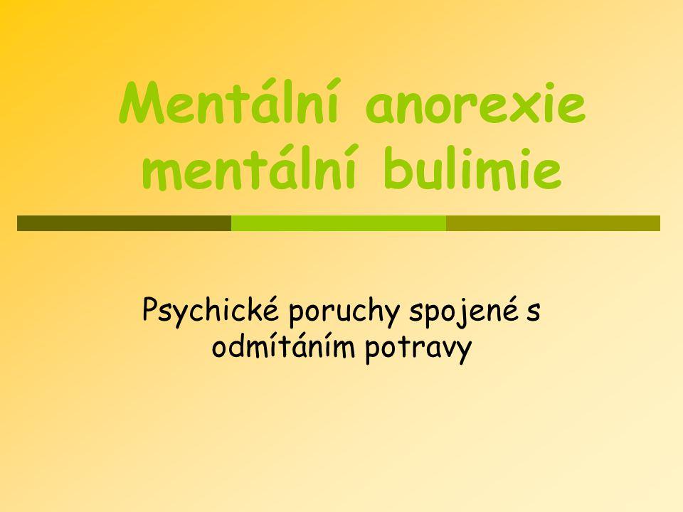 Mentální anorexie mentální bulimie Psychické poruchy spojené s odmítáním potravy