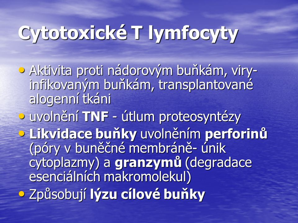 Cytotoxické T lymfocyty Aktivita proti nádorovým buňkám, viry- infikovaným buňkám, transplantované alogenní tkáni Aktivita proti nádorovým buňkám, vir