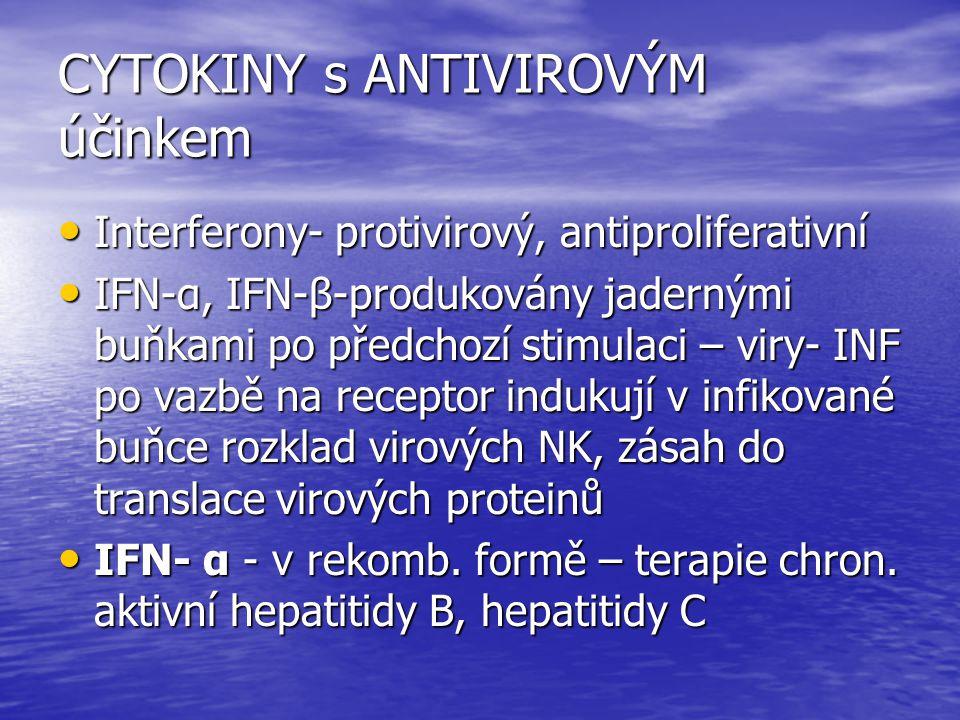 CYTOKINY s ANTIVIROVÝM účinkem Interferony- protivirový, antiproliferativní Interferony- protivirový, antiproliferativní IFN-α, IFN-β-produkovány jade