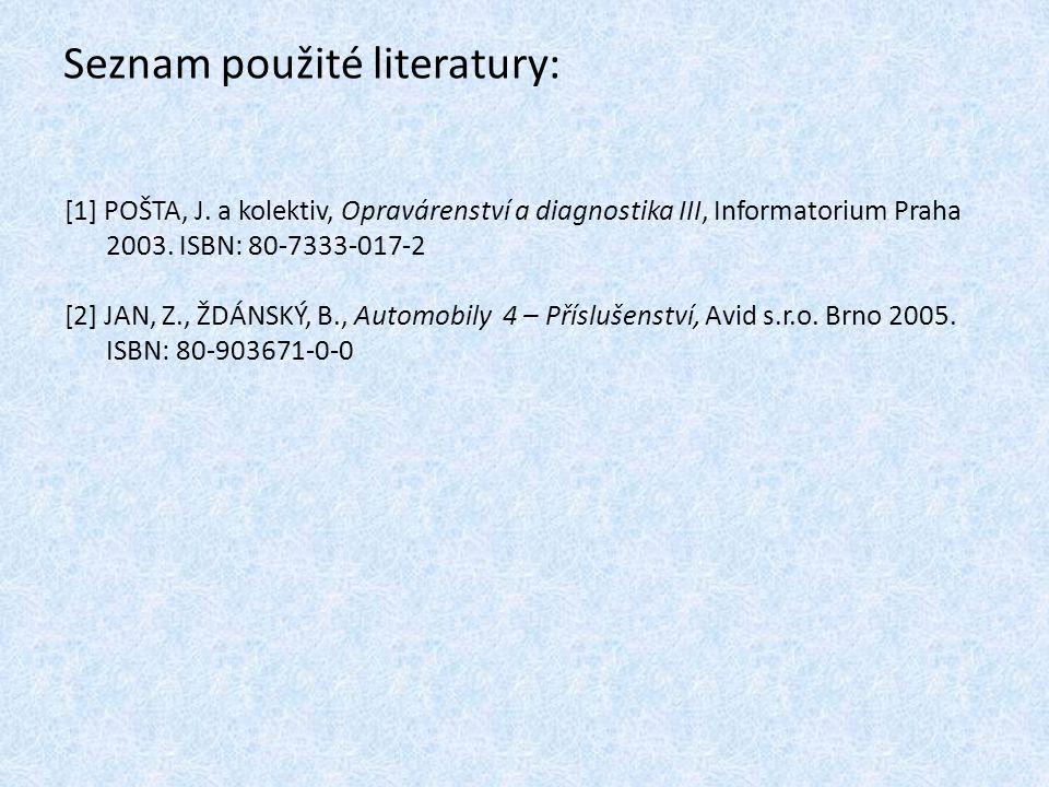 Seznam použité literatury: [1] POŠTA, J. a kolektiv, Opravárenství a diagnostika III, Informatorium Praha 2003. ISBN: 80-7333-017-2 [2] JAN, Z., ŽDÁNS