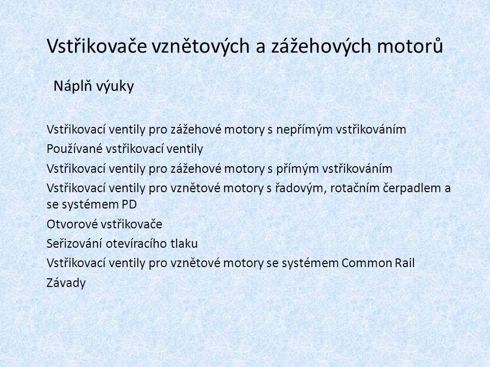 Vstřikovače vznětových a zážehových motorů Vstřikovací ventily pro zážehové motory s nepřímým vstřikováním Používané vstřikovací ventily Vstřikovací v