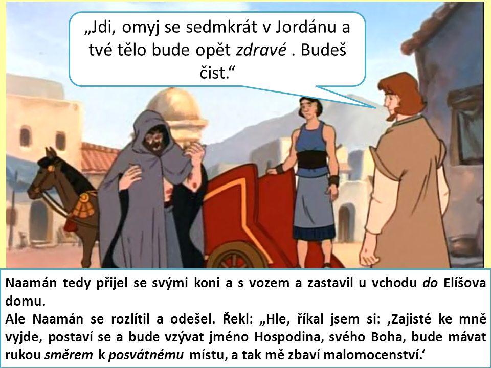 """Naamán to šel oznámit svému pánu: """"Tak a tak mluvilo to děvče z izraelské země. Aramejský král řekl: """"Vyprav se tam a já pošlu izraelskému králi dopis. I šel."""