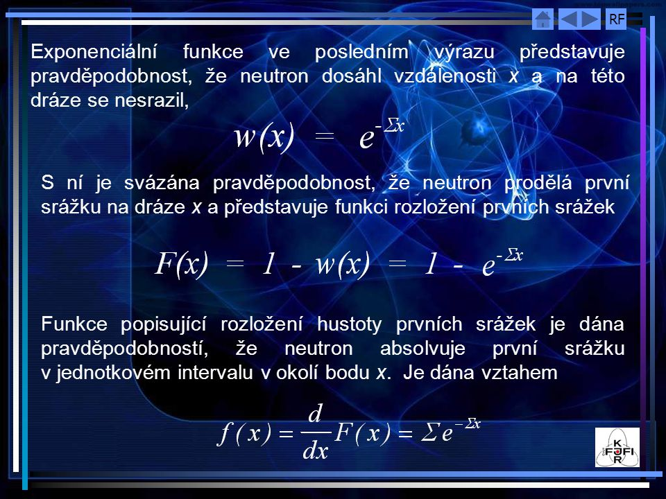 RF Exponenciální funkce ve posledním výrazu představuje pravděpodobnost, že neutron dosáhl vzdálenosti x a na této dráze se nesrazil, S ní je svázána