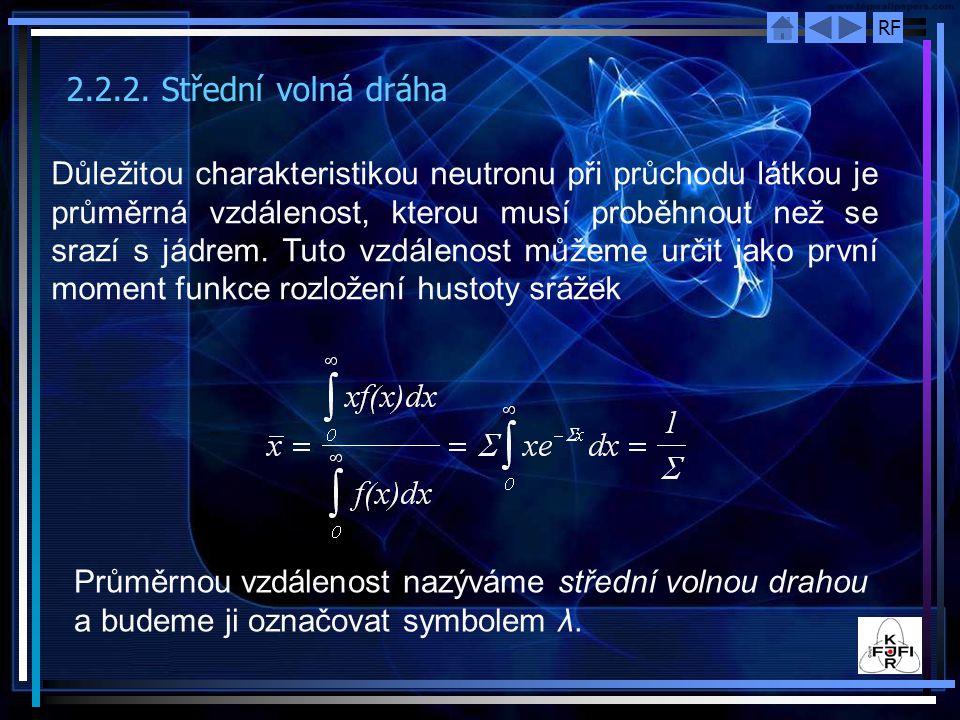 RF Důležitou charakteristikou neutronu při průchodu látkou je průměrná vzdálenost, kterou musí proběhnout než se srazí s jádrem. Tuto vzdálenost můžem