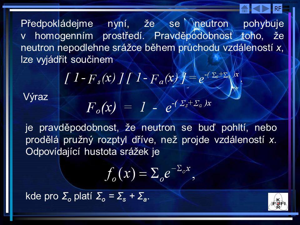 RF Předpokládejme nyní, že se neutron pohybuje v homogenním prostředí. Pravděpodobnost toho, že neutron nepodlehne srážce během průchodu vzdáleností x