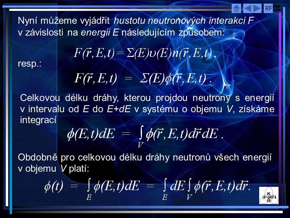 RF Nyní můžeme vyjádřit hustotu neutronových interakcí F v závislosti na energii E následujícím způsobem: resp.: Celkovou délku dráhy, kterou projdou
